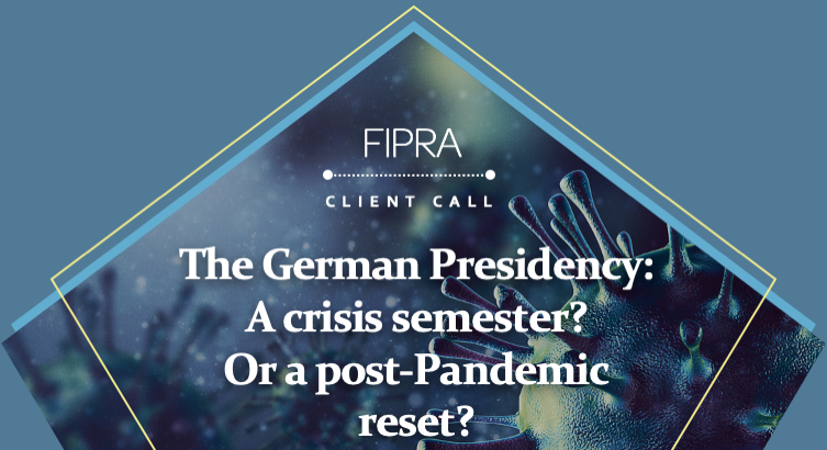 FIPRA Client Call: The German Presidency: A crisis semester? Or a post-Pandemic reset?